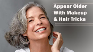 How To Appear Older With Makeup & Hair Tricks Best For Any one With A Case