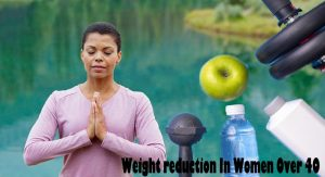 Way of life Strategies for Weight reduction In Women Over 40